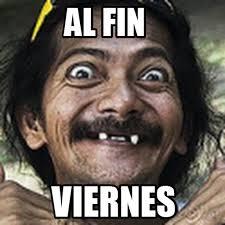 Meme Viernes - los mejores memes de ya es viernes