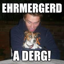 Dog Lover Meme - ehrmergerd a derg crazed dog lover quickmeme