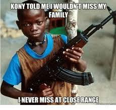 Kony Meme - kony told ont miss my family i never missat ose range meme on me me