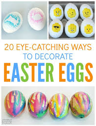 Make Decorated Easter Egg Ideas by 20 Eye Catching Ways To Decorate Easter Eggs B Inspired Mama