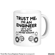 Funny Coffee Mugs by Trust Me I U0027m An Engineer Funny Coffee Mug White Coffee