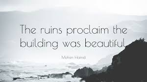 mohsin hamid quote u201cthe ruins proclaim the building was beautiful