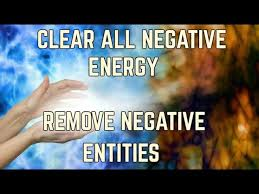 get rid of negative energy clear all negative energy and entity removal cleansing healing