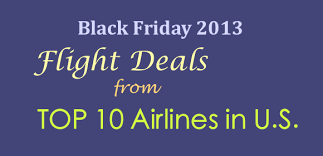black friday sales on airline tickets black friday flight deals from top 10 u s airlines nov 2013