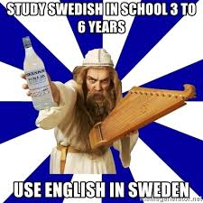 Swedish Meme - study swedish in school 3 to 6 years use english in sweden