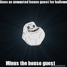 Unwanted House Guest Meme - meme creator goes as unwanted house guest for halloween minus