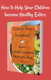 healthy eating for kids how to move your family to a healthier diet