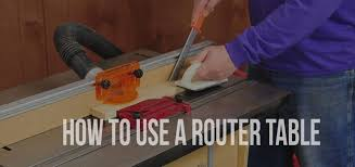 how to use a router table how to use a router table beginner s guide toproutertables