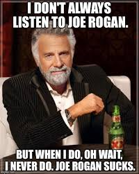 Joe Rogan Meme - most interesting man on joe rogan imgflip