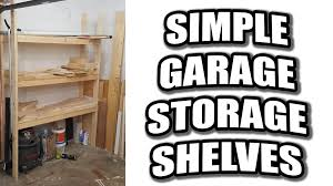How To Build Garage Storage Shelf by How To Build Simple Garage Storage Shelves Scrap Wood Storage