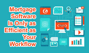 mortgage software is only as efficient as your workflow mortgage