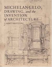 michelangelo drawing and the invention of architecture cammy