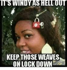 Weave Memes - it swindyashelluut keep those weaves on lock down meme on me me