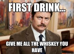 Whisky Meme - first drink give me all the whiskey you have funny drinking meme image