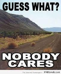 Nobody Cares Meme - 47 nobody cares meme pmslweb