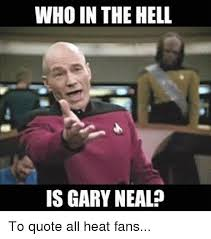 Heat Fans Meme - who in the hell is gary neal to quote all heat fans meme on
