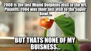 Miami Dolphins Memes - miami dolphins suck kermit meme on memegen