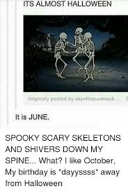 Spooky Scary Skeletons Meme - its almost halloween 2 originally posted by skyothepunkrock it is