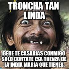 Memes India Maria - troncha tan linda ha meme on memegen