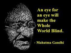 An Eye For An Eye Will Make The World Blind Mohandas Karamchand Gandhi Aka Mahatma Gandhi Led India To