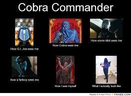 Cobra Commander Meme - cobra commander meme generator what i do