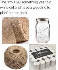 wedding quotes reddit the 20 something year white girl with wedding starter pack