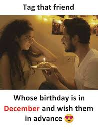 December Birthday Meme - tag that friend whose birthday is in december and wish them in