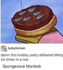 Misty Meme - babylonian damn this krabby patty defeated misty six times in a row