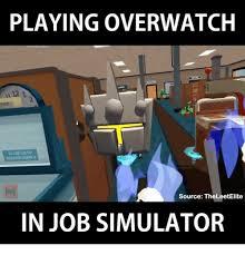 Meme Simulator - playing overwatch source theleetelite in job simulator meme on me me
