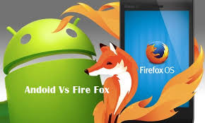 os android firefox os vs android os which is the best how looks