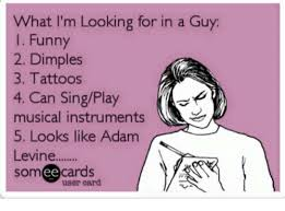 Adam Levine Meme - what i m looking for in a guy funny 2 dimples 3 tattoos 4 can