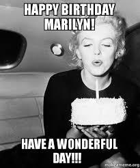 Marilyn Meme - happy birthday marilyn have a wonderful day make a meme