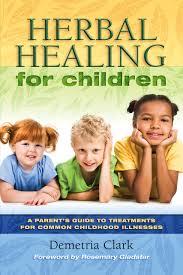 herbal healing for children demetria clark rosemary gladstar