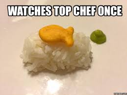 Funny Chef Memes - watches top chef once meme