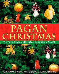 pagan christmas the plants spirits and rituals at the origins