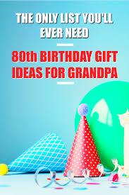20 80th birthday gift ideas for your grandpa grandpa birthday
