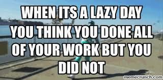 Lazy Day Meme - day