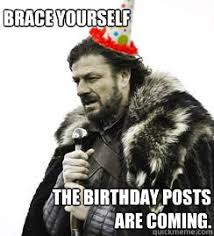 Birthday Memes For Facebook - brace yourself the birthday posts are coming facebook birthday