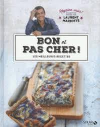 livre de cuisine laurent mariotte bon et pas cher les meilleures recettes laurent mariotte