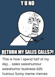 Funny Y U No Memes - yuno return my sales calls this is how i spend half of my day sales