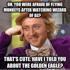 Flying Monkeys Meme - oh you were afraid of flying monkeys after watching wizard of oz