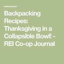 backpacking recipes thanksgiving in a collapsible bowl rei co op