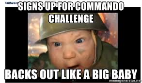 Big Baby Meme - signs up for commando challenge backs out like a big baby army