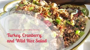cranberry salads thanksgiving leftover turkey recipe turkey cranberry and wild rice salad