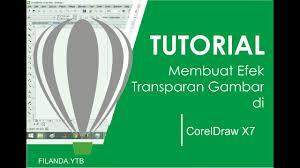 membuat gambar transparan di corel draw x7 tutorial membuat efek transparansi gambar di coreldraw x7 youtube