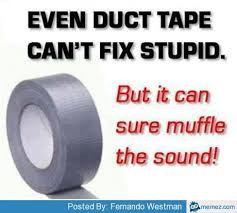 Meme Tape - duct tape can t fix stupid memes com funny stuff that makes you