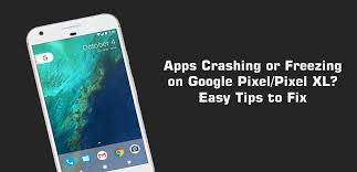 how to fix apps crashing or freezing on google pixel xl pixel 2