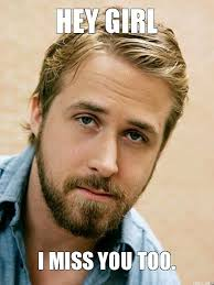 You Re Right Meme - miss you too bae ryan gosling memes pinterest ryan gosling and