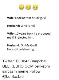 Wife Husband Meme - wife look at that drunk guy husband who is he wife 10 years back
