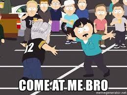 Come At Me Bro Meme Generator - come at me bro come at me bro randy marsh meme generator